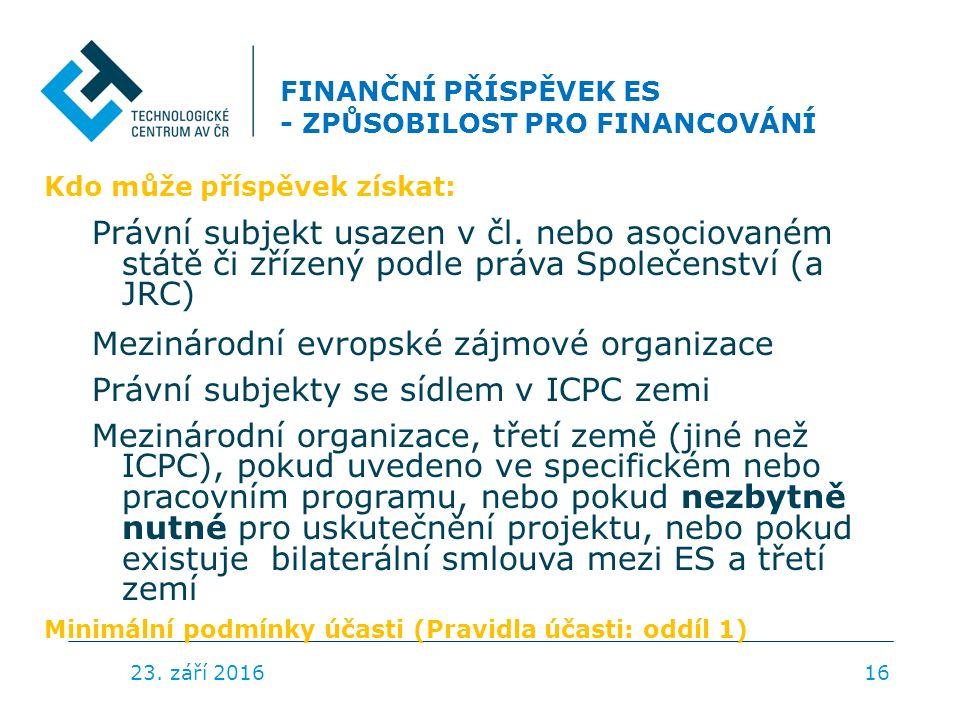 FINANČNÍ PŘÍSPĚVEK ES - ZPŮSOBILOST PRO FINANCOVÁNÍ Kdo může příspěvek získat: Právní subjekt usazen v čl.