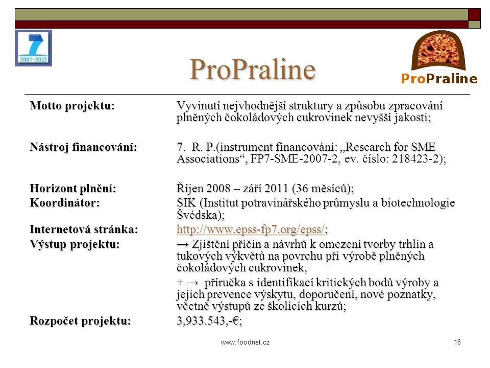 16 www.foodnet.cz ProPraline Motto projektu: Vyvinutí nejvhodnější struktury a způsobu zpracování plněných čokoládových cukrovinek nevyšší jakosti; Nástroj financování:7.
