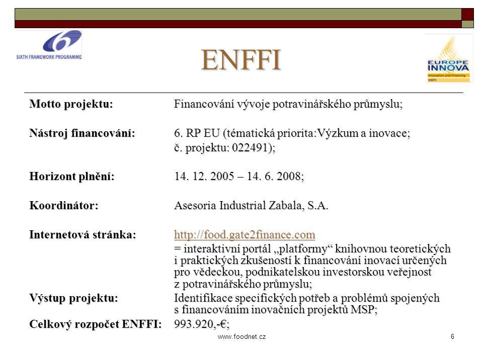 6 www.foodnet.cz ENFFI Motto projektu: Financování vývoje potravinářského průmyslu; Nástroj financování: 6.