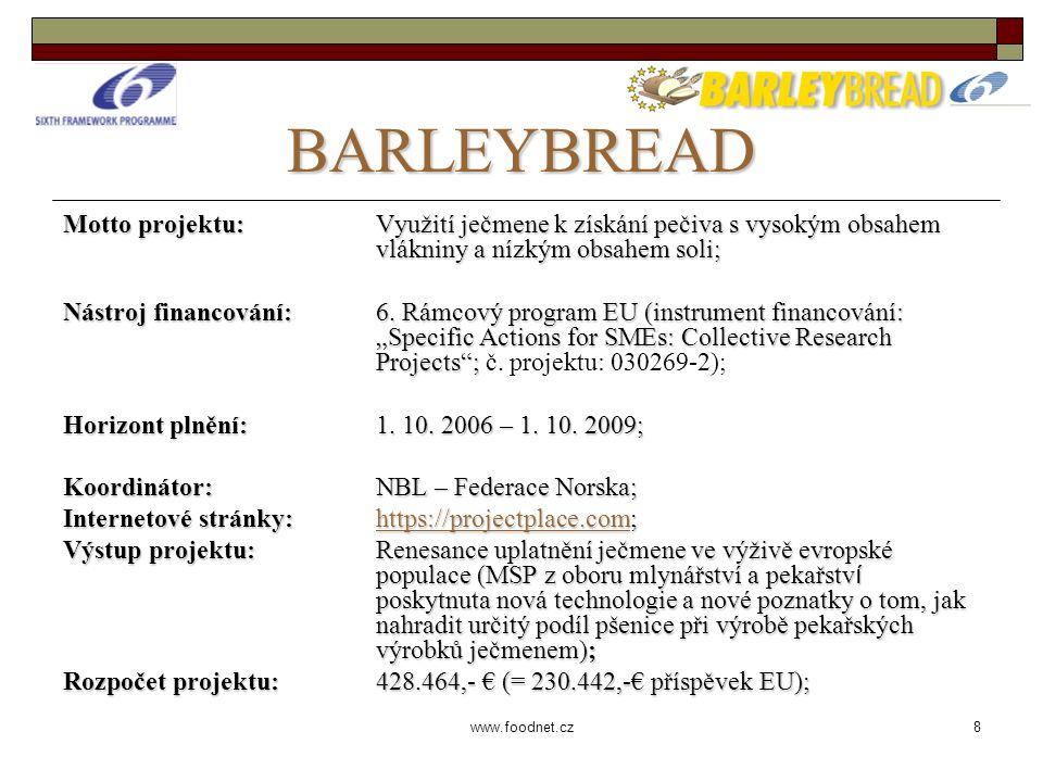 8 www.foodnet.cz BARLEYBREAD Motto projektu: Využití ječmene k získání pečiva s vysokým obsahem vlákniny a nízkým obsahem soli; Nástroj financování: 6.