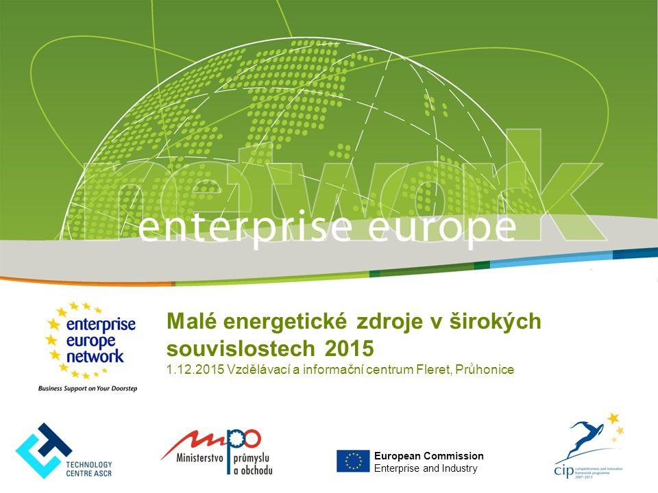 European Commission Enterprise and Industry Malé energetické zdroje v širokých souvislostech 2015 1.12.2015 Vzdělávací a informační centrum Fleret, Průhonice
