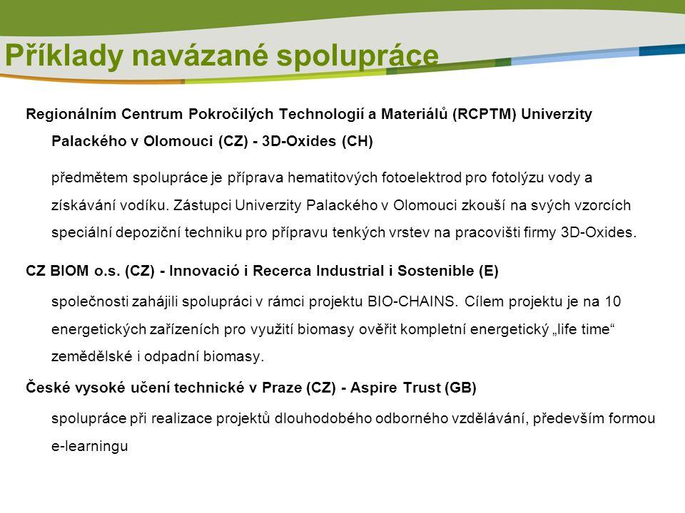 Příklady navázané spolupráce Regionálním Centrum Pokročilých Technologií a Materiálů (RCPTM) Univerzity Palackého v Olomouci (CZ) - 3D-Oxides (CH) předmětem spolupráce je příprava hematitových fotoelektrod pro fotolýzu vody a získávání vodíku.