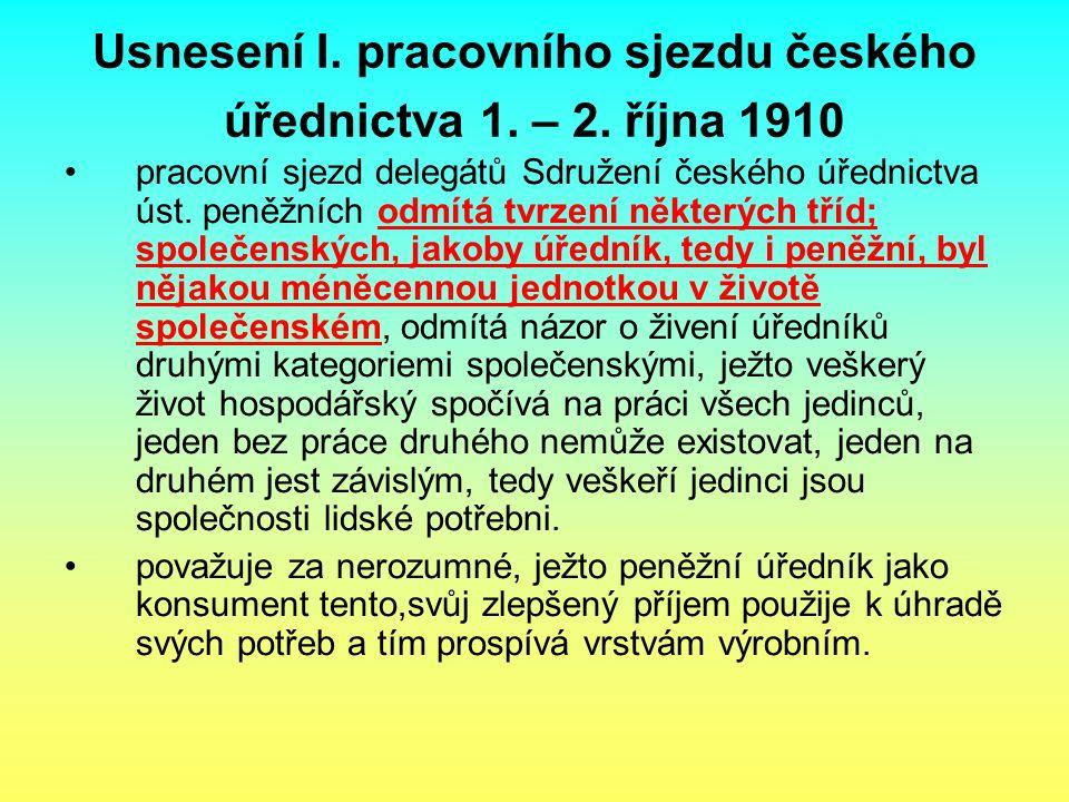 Usnesení I. pracovního sjezdu českého úřednictva 1. – 2. října 1910 pracovní sjezd delegátů Sdružení českého úřednictva úst. peněžních odmítá tvrzení