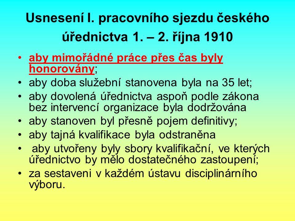 Usnesení I. pracovního sjezdu českého úřednictva 1. – 2. října 1910 aby mimořádné práce přes čas byly honorovány; aby doba služební stanovena byla na