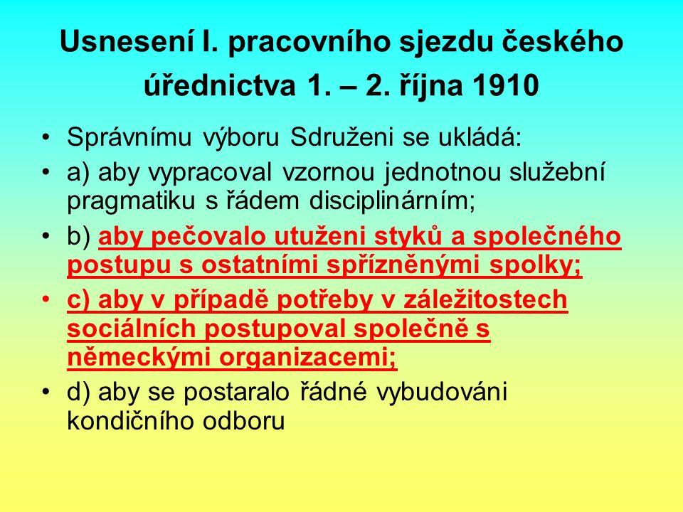 Usnesení I. pracovního sjezdu českého úřednictva 1. – 2. října 1910 Správnímu výboru Sdruženi se ukládá: a) aby vypracoval vzornou jednotnou služební