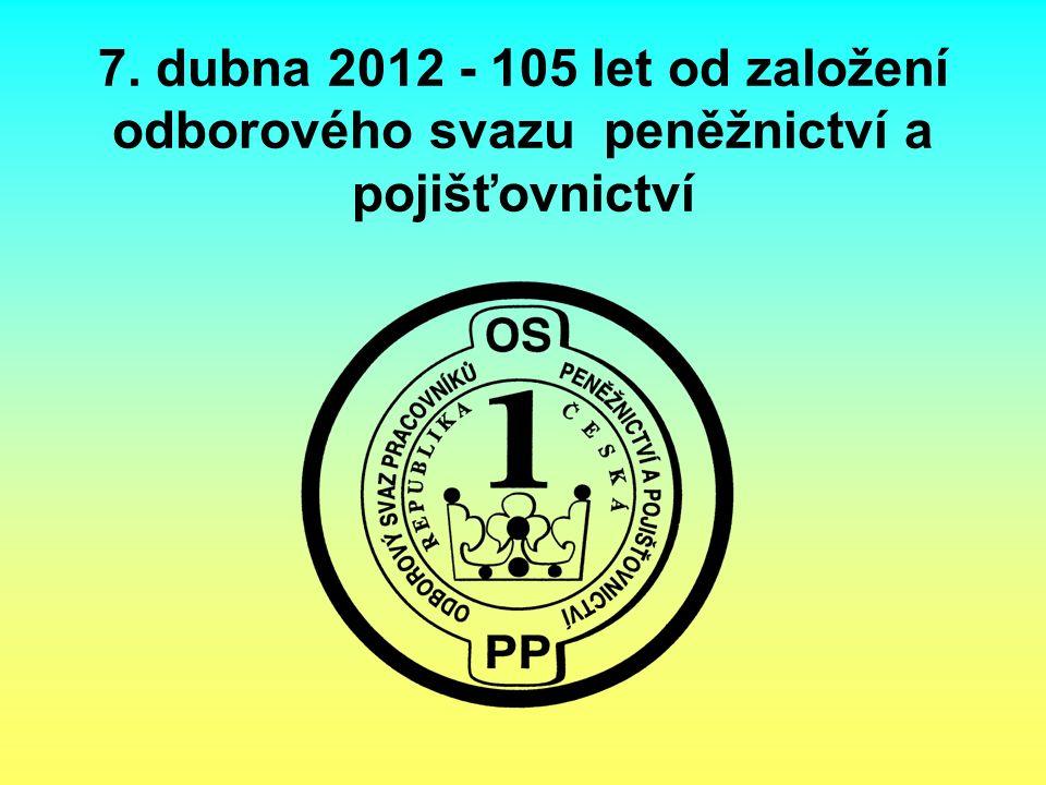7. dubna 2012 - 105 let od založení odborového svazu peněžnictví a pojišťovnictví