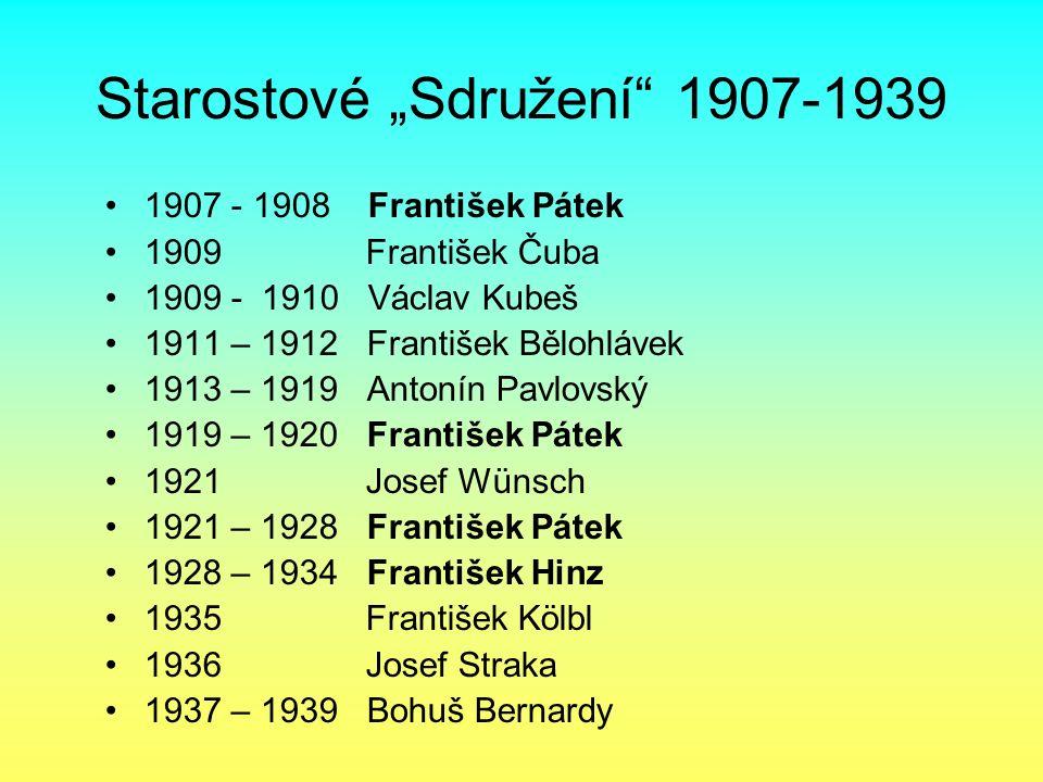 """Starostové """"Sdružení"""" 1907-1939 1907 - 1908 František Pátek 1909 František Čuba 1909 - 1910 Václav Kubeš 1911 – 1912 František Bělohlávek 1913 – 1919"""
