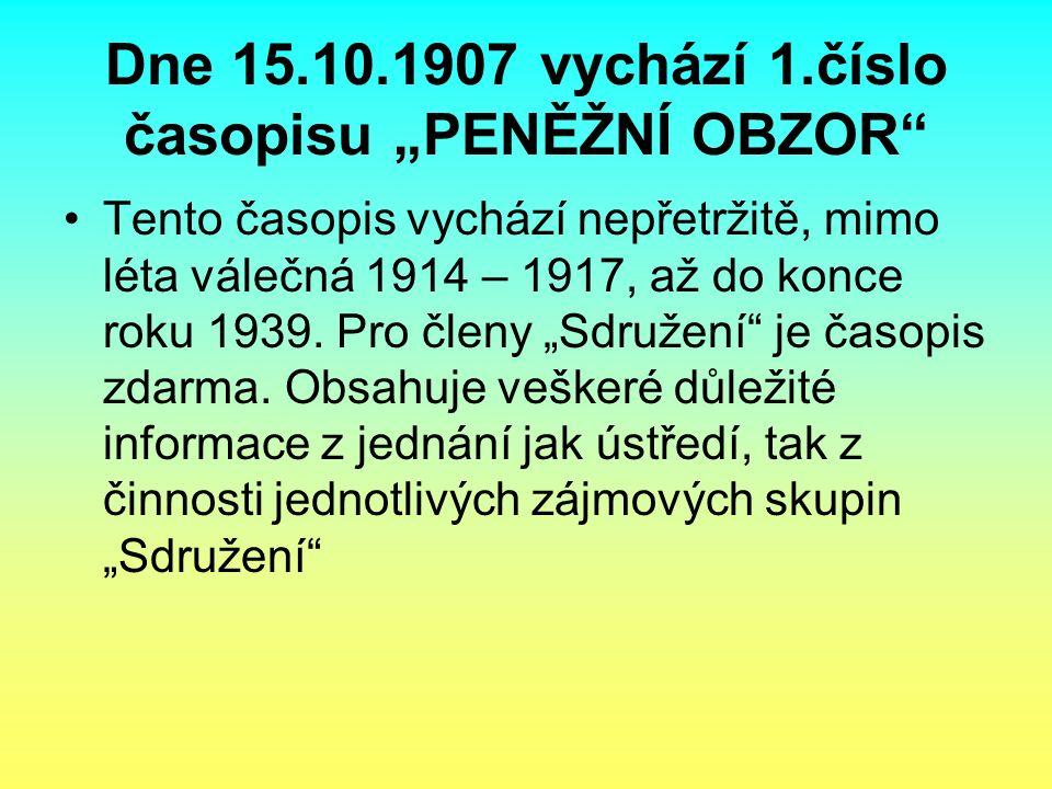 """Dne 15.10.1907 vychází 1.číslo časopisu """"PENĚŽNÍ OBZOR"""" Tento časopis vychází nepřetržitě, mimo léta válečná 1914 – 1917, až do konce roku 1939. Pro č"""