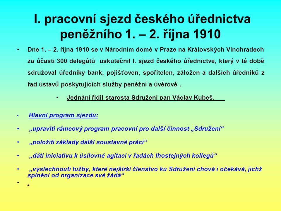 I. pracovní sjezd českého úřednictva peněžního 1. – 2. října 1910 Dne 1. – 2. října 1910 se v Národním domě v Praze na Královských Vinohradech za účas