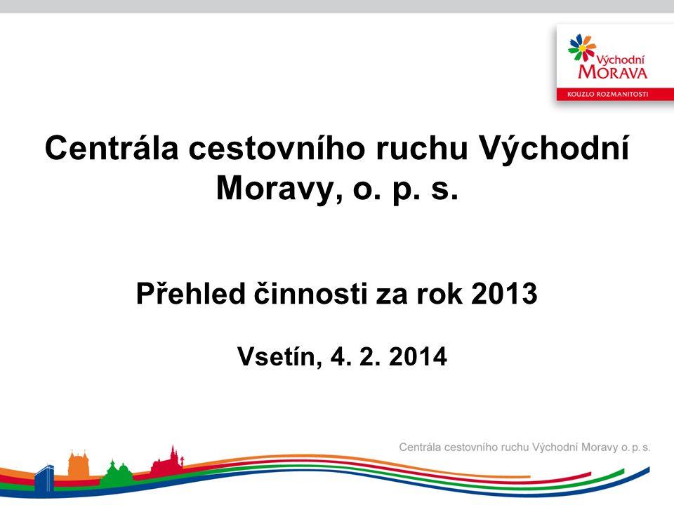 Centrála cestovního ruchu Východní Moravy, o. p. s. Přehled činnosti za rok 2013 Vsetín, 4. 2. 2014