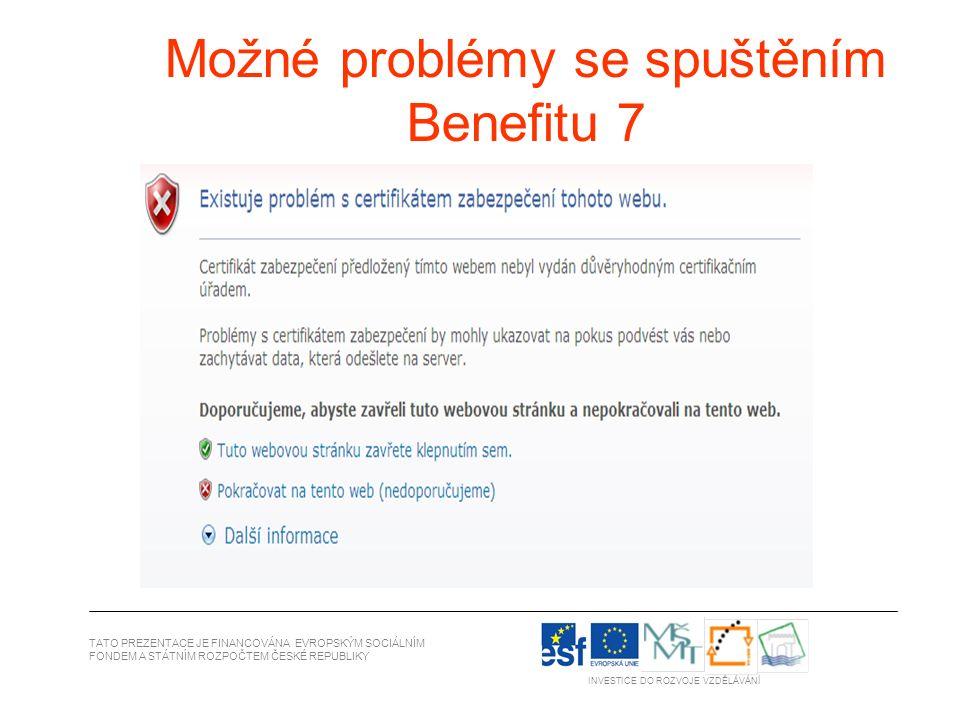 Možné problémy se spuštěním Benefitu 7 TATO PREZENTACE JE FINANCOVÁNA EVROPSKÝM SOCIÁLNÍM FONDEM A STÁTNÍM ROZPOČTEM ČESKÉ REPUBLIKY INVESTICE DO ROZV