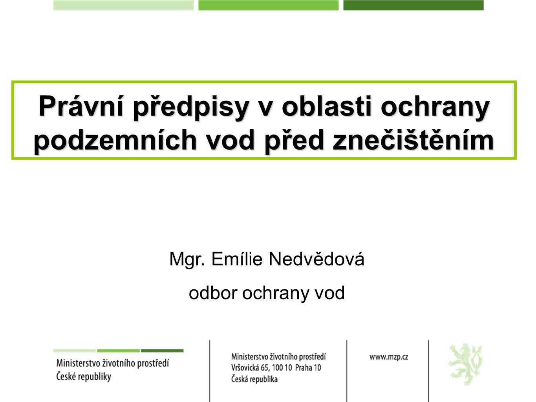 Mgr. Emílie Nedvědová odbor ochrany vod Právní předpisy v oblasti ochrany podzemních vod před znečištěním