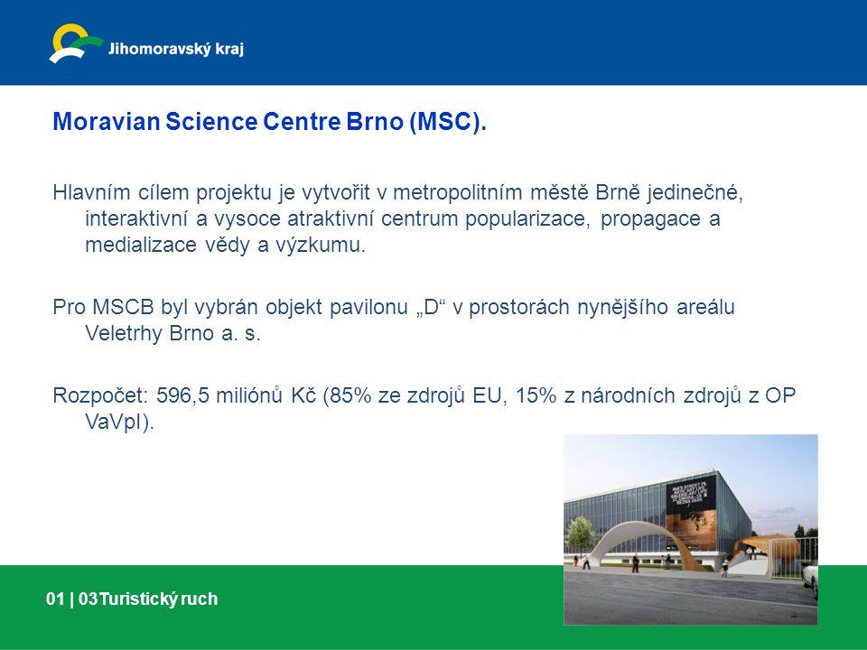01 | 03Turistický ruch Moravian Science Centre Brno (MSC). Hlavním cílem projektu je vytvořit v metropolitním městě Brně jedinečné, interaktivní a vys