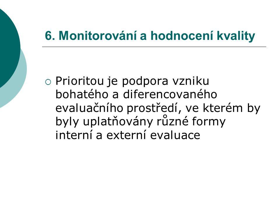 6. Monitorování a hodnocení kvality  Prioritou je podpora vzniku bohatého a diferencovaného evaluačního prostředí, ve kterém by byly uplatňovány různ