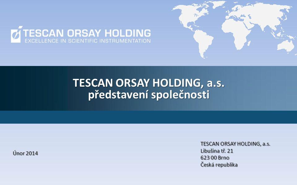 TESCAN ORSAY HOLDING, a.s. představení společnosti Únor 2014 TESCAN ORSAY HOLDING, a.s.