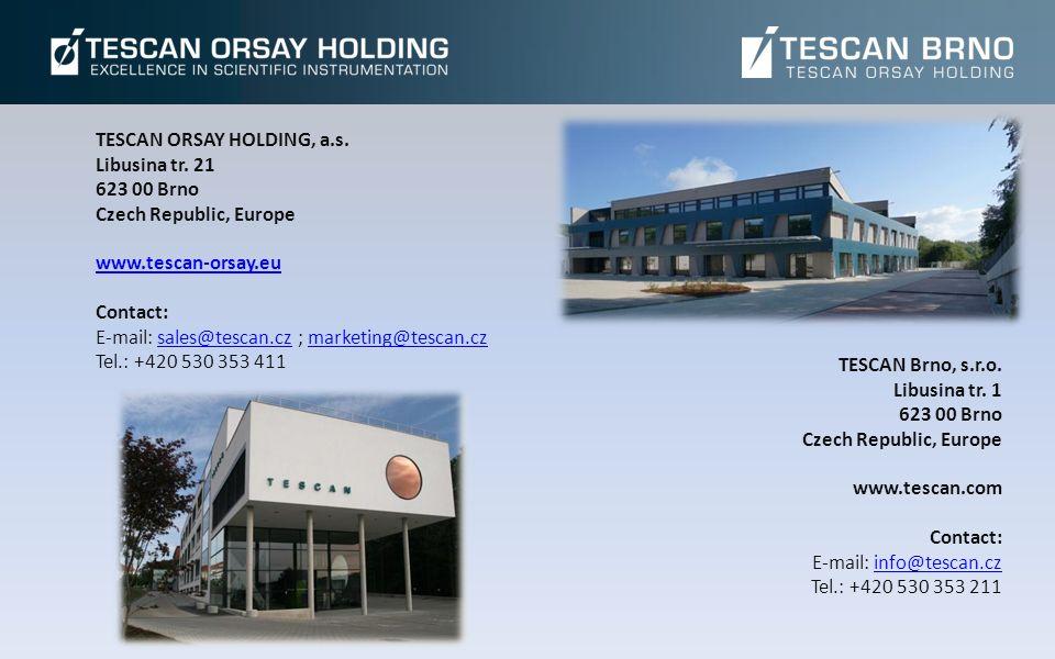 TESCAN ORSAY HOLDING, a.s. Libusina tr. 21 623 00 Brno Czech Republic, Europe www.tescan-orsay.eu Contact: E-mail: sales@tescan.cz ; marketing@tescan.