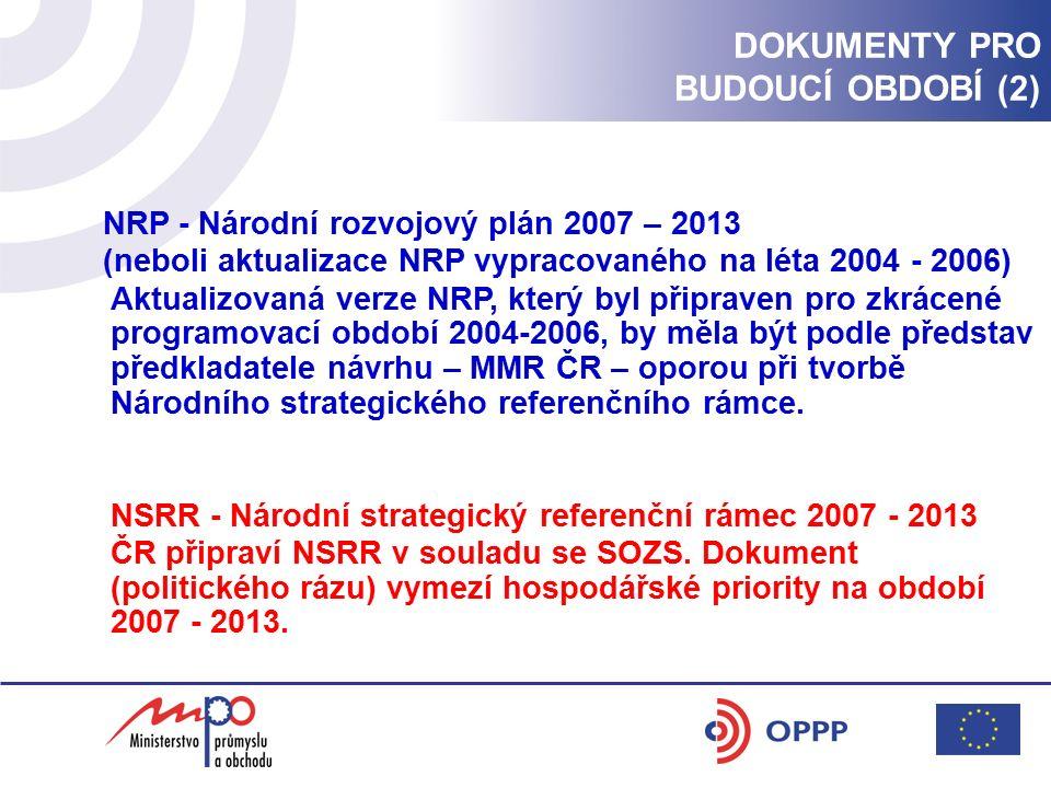 NRP - Národní rozvojový plán 2007 – 2013 (neboli aktualizace NRP vypracovaného na léta 2004 - 2006) Aktualizovaná verze NRP, který byl připraven pro zkrácené programovací období 2004-2006, by měla být podle představ předkladatele návrhu – MMR ČR – oporou při tvorbě Národního strategického referenčního rámce.
