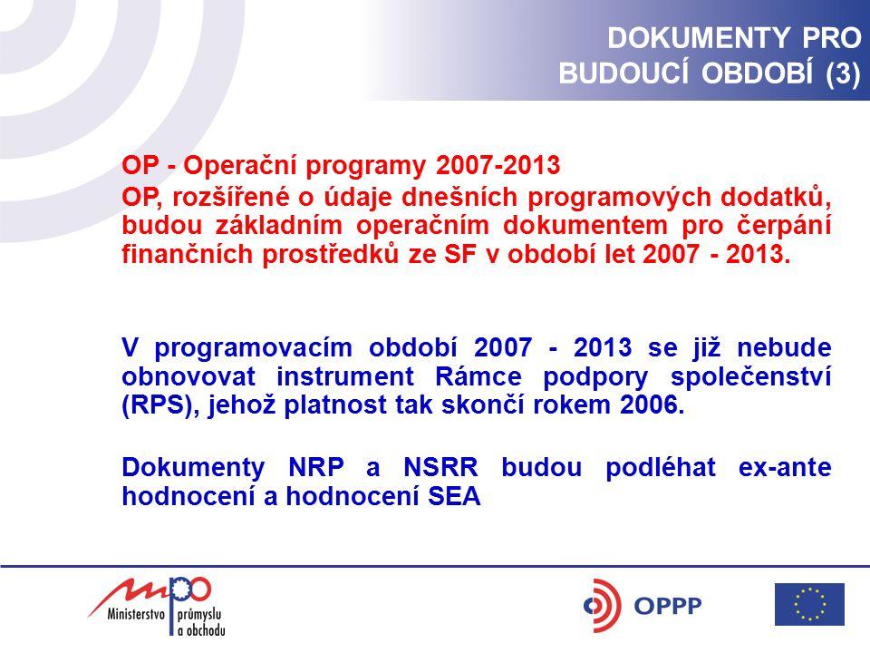 OP - Operační programy 2007-2013 OP, rozšířené o údaje dnešních programových dodatků, budou základním operačním dokumentem pro čerpání finančních pros