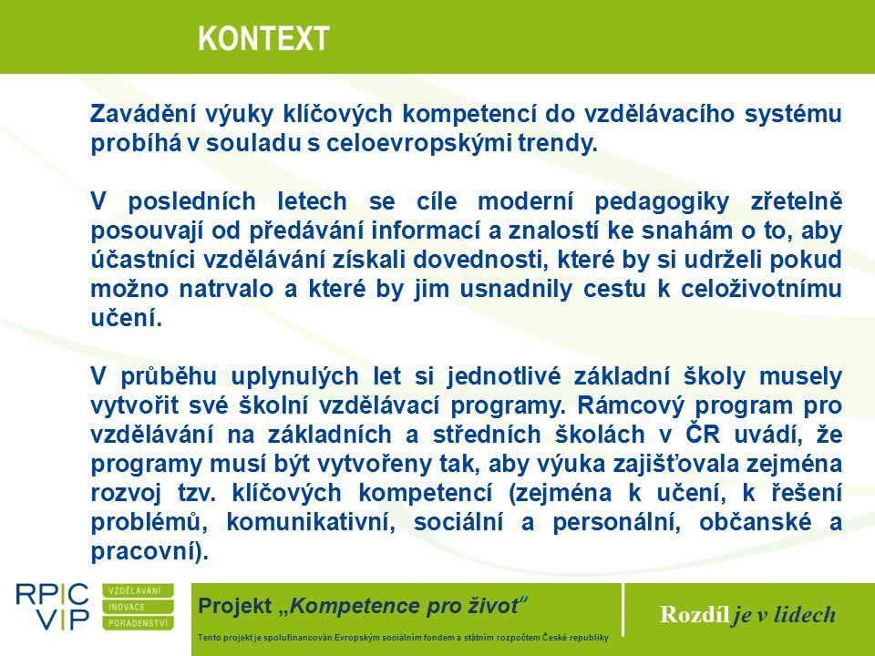 """Rozdíl je v lidech Projekt """"Kompetence pro život Tento projekt je spolufinancován Evropským sociálním fondem a státním rozpočtem České republiky KONTEXT Zavádění výuky klíčových kompetencí do vzdělávacího systému probíhá v souladu s celoevropskými trendy."""