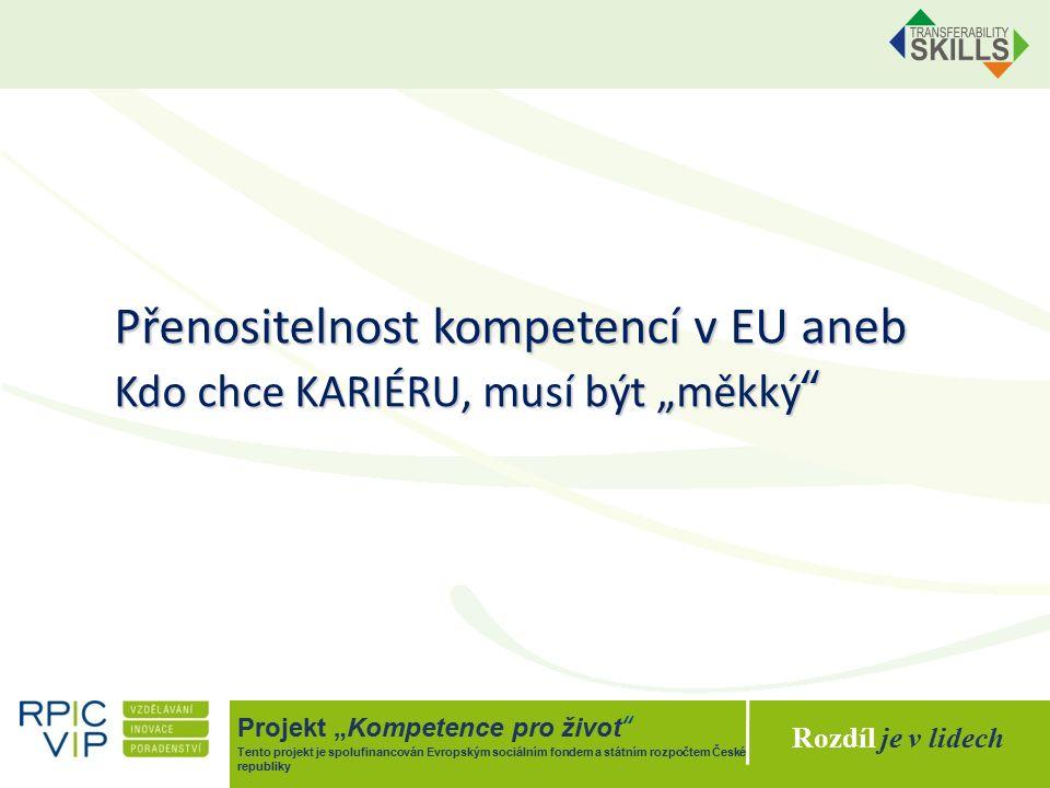 """Rozdíl je v lidech Projekt """"Kompetence pro život Tento projekt je spolufinancován Evropským sociálním fondem a státním rozpočtem České republiky Přenositelnost kompetencí v EU aneb Kdo chce KARIÉRU, musí být """"měkký"""
