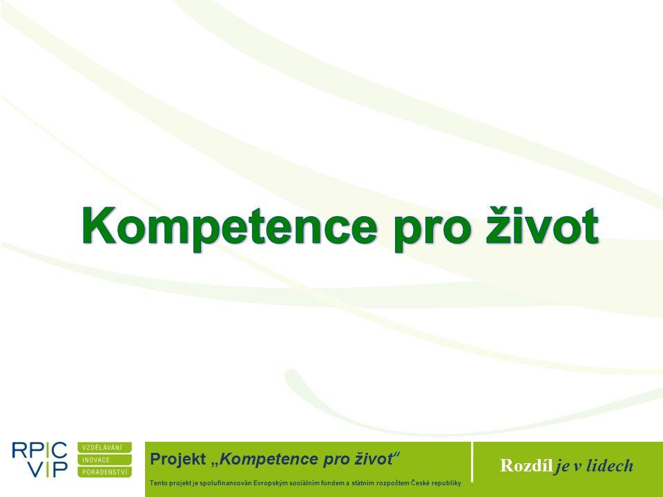 """Rozdíl je v lidech Projekt """"Kompetence pro život Tento projekt je spolufinancován Evropským sociálním fondem a státním rozpočtem České republiky"""