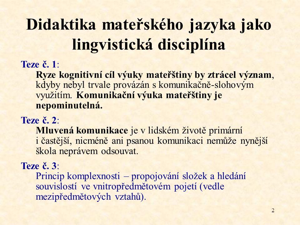 2 Didaktika mateřského jazyka jako lingvistická disciplína Teze č. 1: Ryze kognitivní cíl výuky mateřštiny by ztrácel význam, kdyby nebyl trvale prová