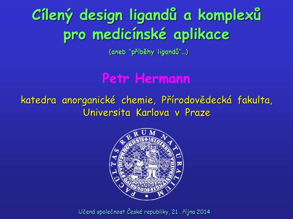 katedra anorganické chemie, Přírodovědecká fakulta, Universita Karlova v Praze Cílený design ligandů a komplexů pro medicínské aplikace Učená společno