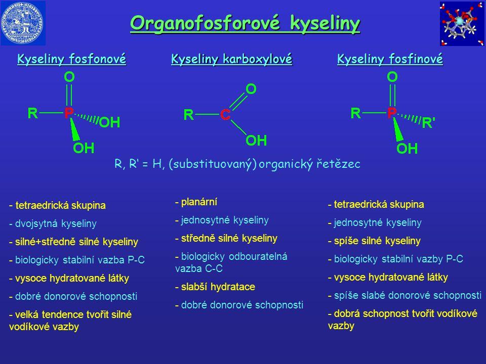 Kyseliny fosfonové Kyseliny fosfinové Kyseliny karboxylové R, R' = H, (substituovaný) organický řetězec - tetraedrická skupina - dvojsytná kyseliny -