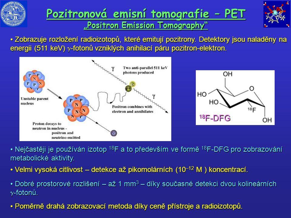 """Pozitronová emisní tomografie – PET """"Positron Emission Tomography"""" Zobrazuje rozložení radioizotopů, které emitují pozitrony. Detektory jsou naladěny"""