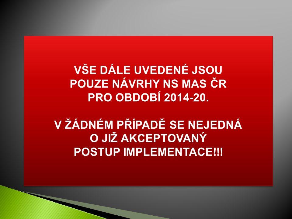VŠE DÁLE UVEDENÉ JSOU POUZE NÁVRHY NS MAS ČR PRO OBDOBÍ 2014-20.