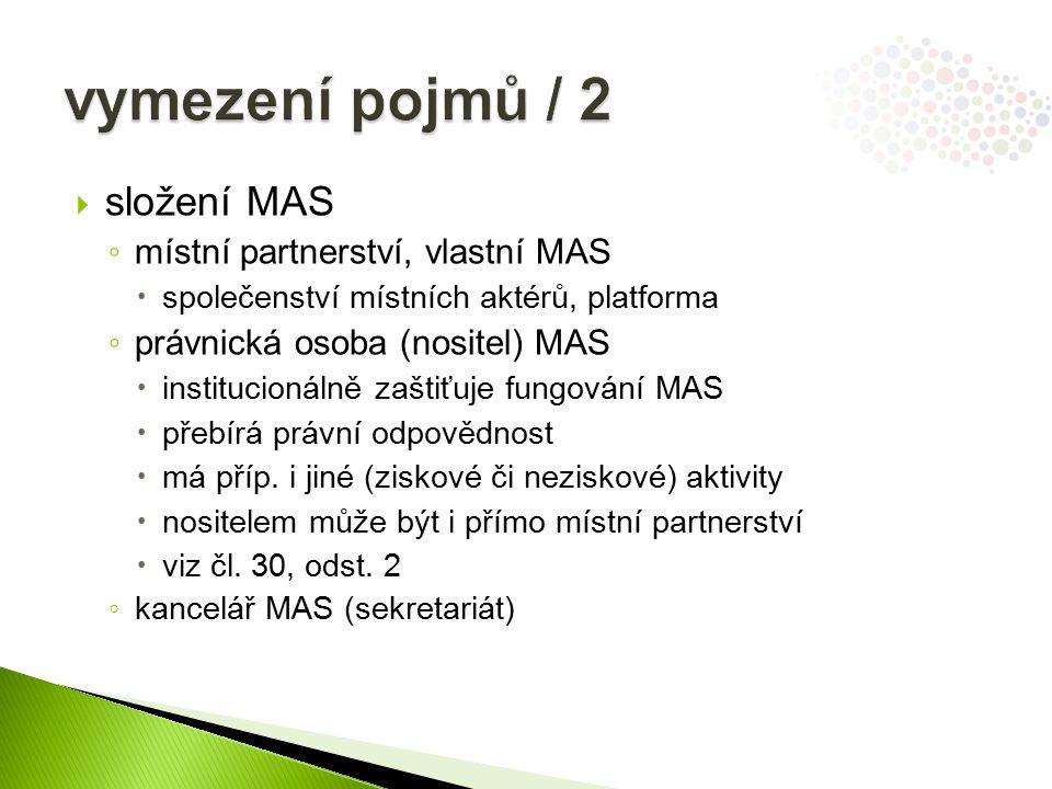  složení MAS ◦ místní partnerství, vlastní MAS  společenství místních aktérů, platforma ◦ právnická osoba (nositel) MAS  institucionálně zaštiťuje fungování MAS  přebírá právní odpovědnost  má příp.