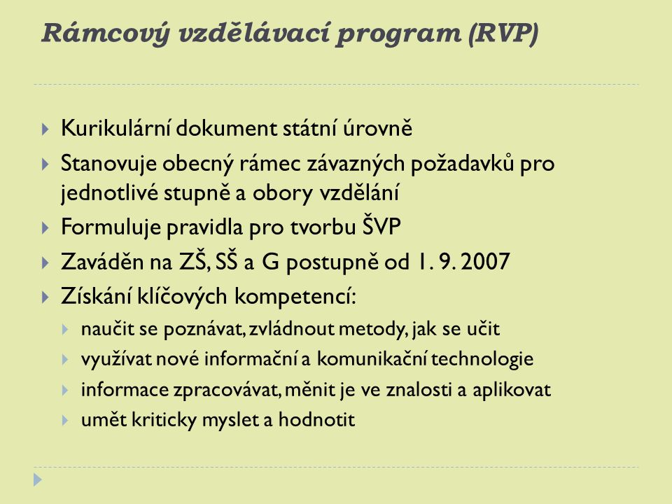 Rámcový vzdělávací program (RVP)  Kurikulární dokument státní úrovně  Stanovuje obecný rámec závazných požadavků pro jednotlivé stupně a obory vzděl