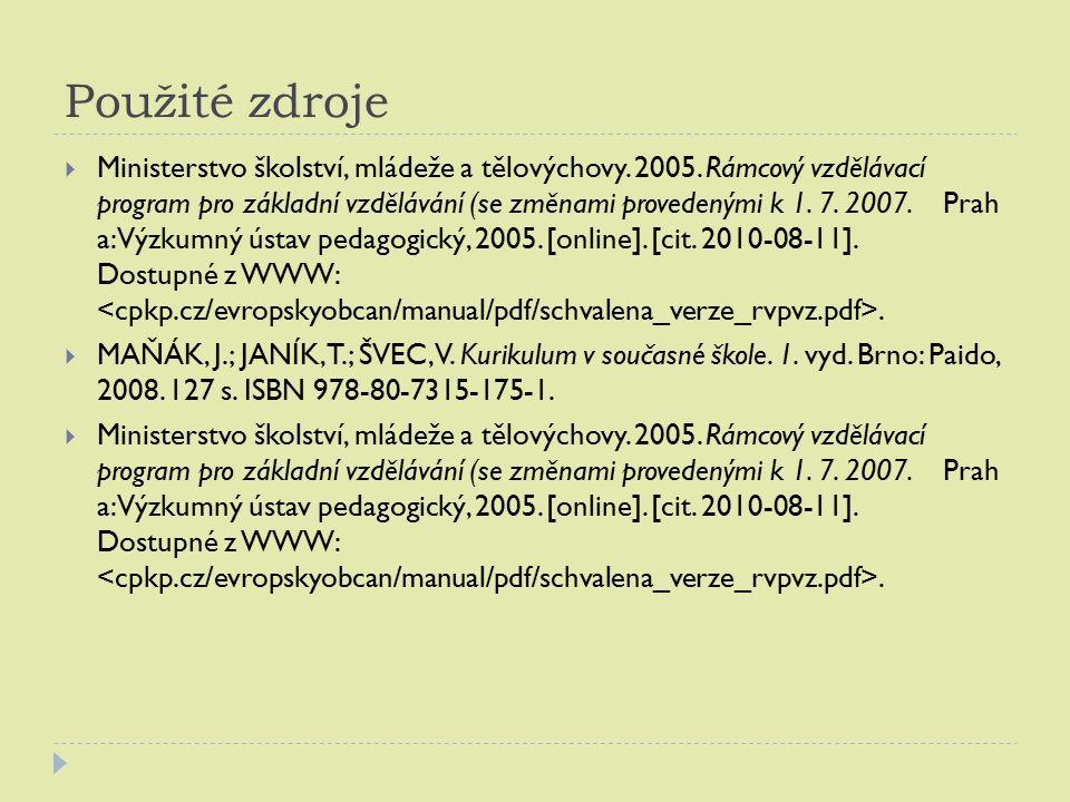 Použité zdroje  Ministerstvo školství, mládeže a tělovýchovy. 2005. Rámcový vzdělávací program pro základní vzdělávání (se změnami provedenými k 1. 7