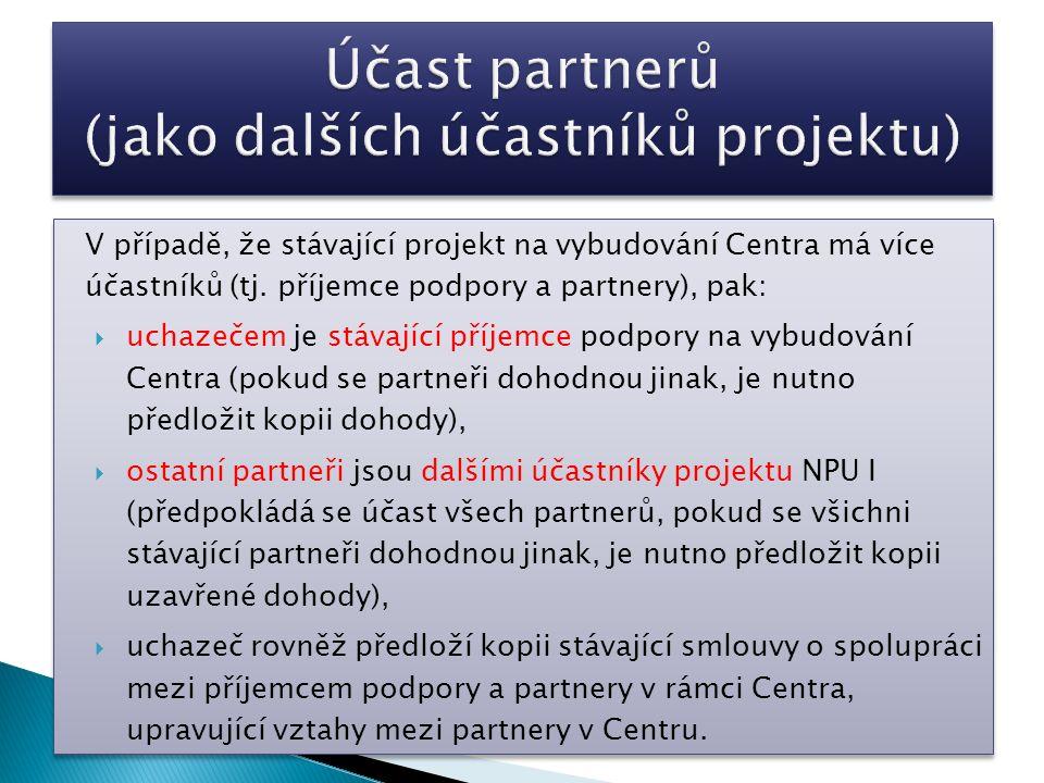 V případě, že stávající projekt na vybudování Centra má více účastníků (tj. příjemce podpory a partnery), pak:  uchazečem je stávající příjemce podpo