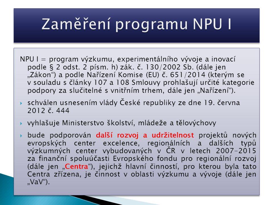 """NPU I = program výzkumu, experimentálního vývoje a inovací podle § 2 odst. 2 písm. h) zák. č. 130/2002 Sb. (dále jen """"Zákon"""") a podle Nařízení Komise"""