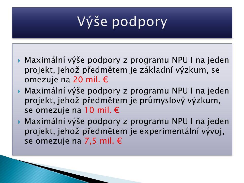  Maximální výše podpory z programu NPU I na jeden projekt, jehož předmětem je základní výzkum, se omezuje na 20 mil. €  Maximální výše podpory z pro