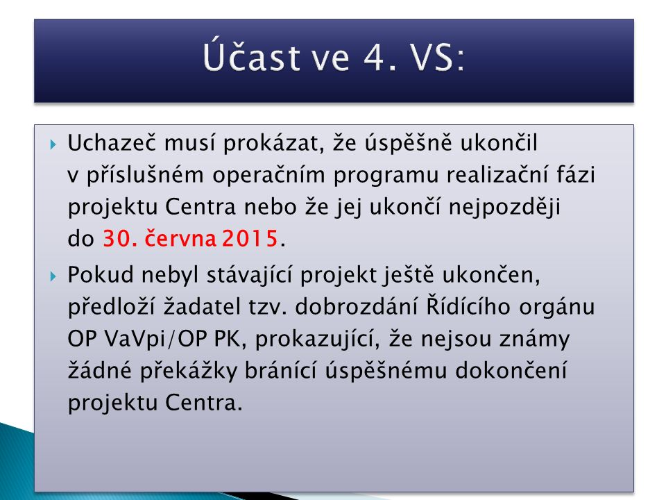  Uchazeč musí prokázat, že úspěšně ukončil v příslušném operačním programu realizační fázi projektu Centra nebo že jej ukončí nejpozději do 30.