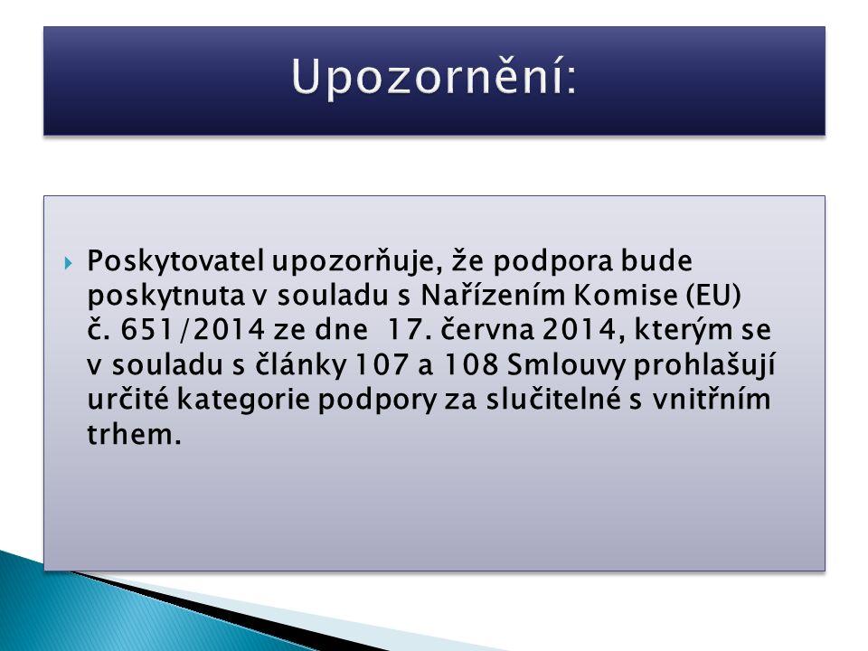  Poskytovatel upozorňuje, že podpora bude poskytnuta v souladu s Nařízením Komise (EU) č. 651/2014 ze dne 17. června 2014, kterým se v souladu s člán