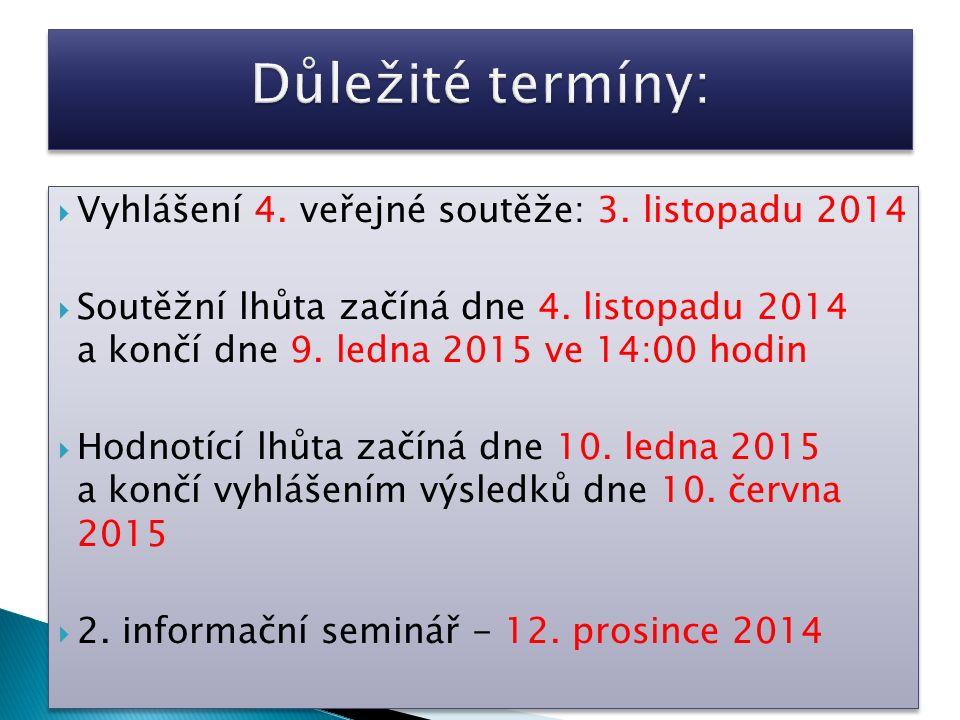  Vyhlášení 4. veřejné soutěže: 3. listopadu 2014  Soutěžní lhůta začíná dne 4. listopadu 2014 a končí dne 9. ledna 2015 ve 14:00 hodin  Hodnotící l