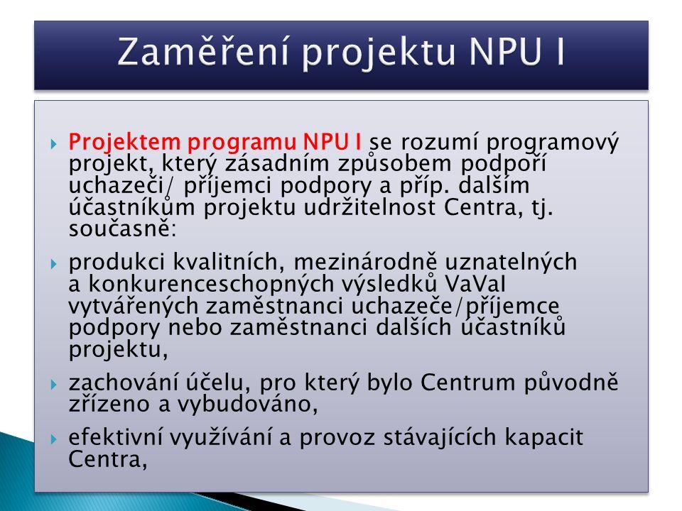  Projektem programu NPU I se rozumí programový projekt, který zásadním způsobem podpoří uchazeči/ příjemci podpory a příp. dalším účastníkům projektu