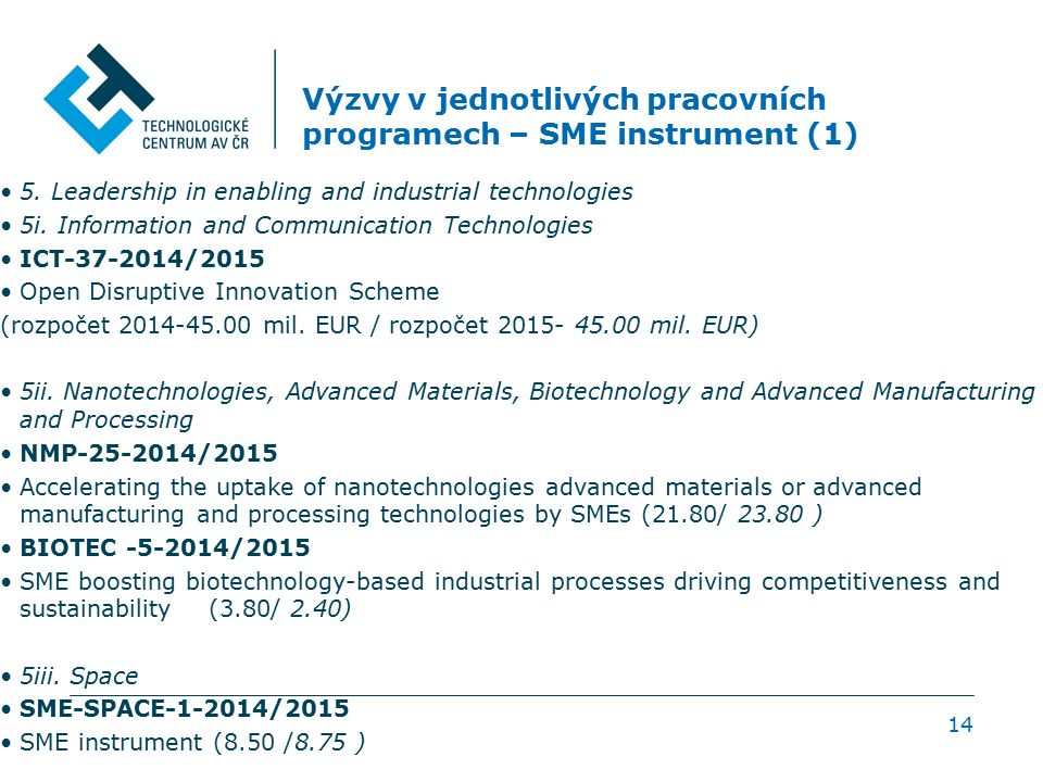 Výzvy v jednotlivých pracovních programech – SME instrument (1) 5. Leadership in enabling and industrial technologies 5i. Information and Communicatio