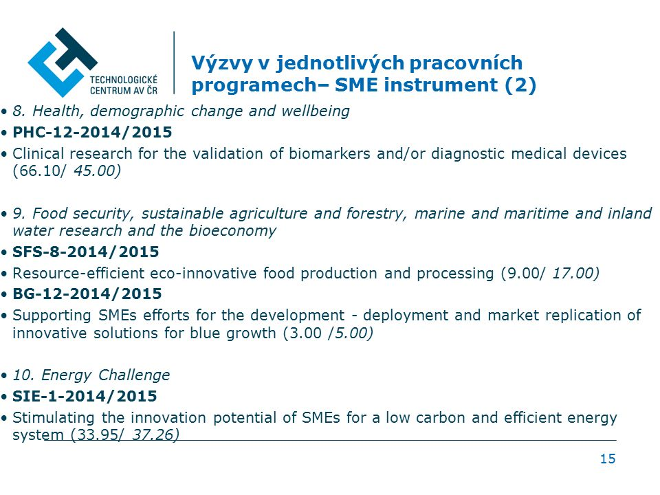 Výzvy v jednotlivých pracovních programech– SME instrument (2) 8. Health, demographic change and wellbeing PHC-12-2014/2015 Clinical research for the