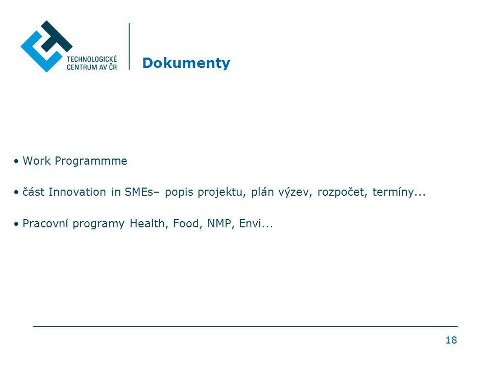 18 Dokumenty Work Programmme část Innovation in SMEs– popis projektu, plán výzev, rozpočet, termíny... Pracovní programy Health, Food, NMP, Envi...