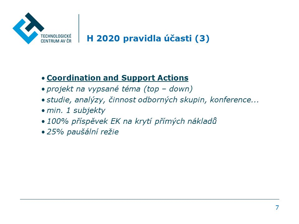 H 2020 pravidla účasti (3) Coordination and Support Actions projekt na vypsané téma (top – down) studie, analýzy, činnost odborných skupin, konference