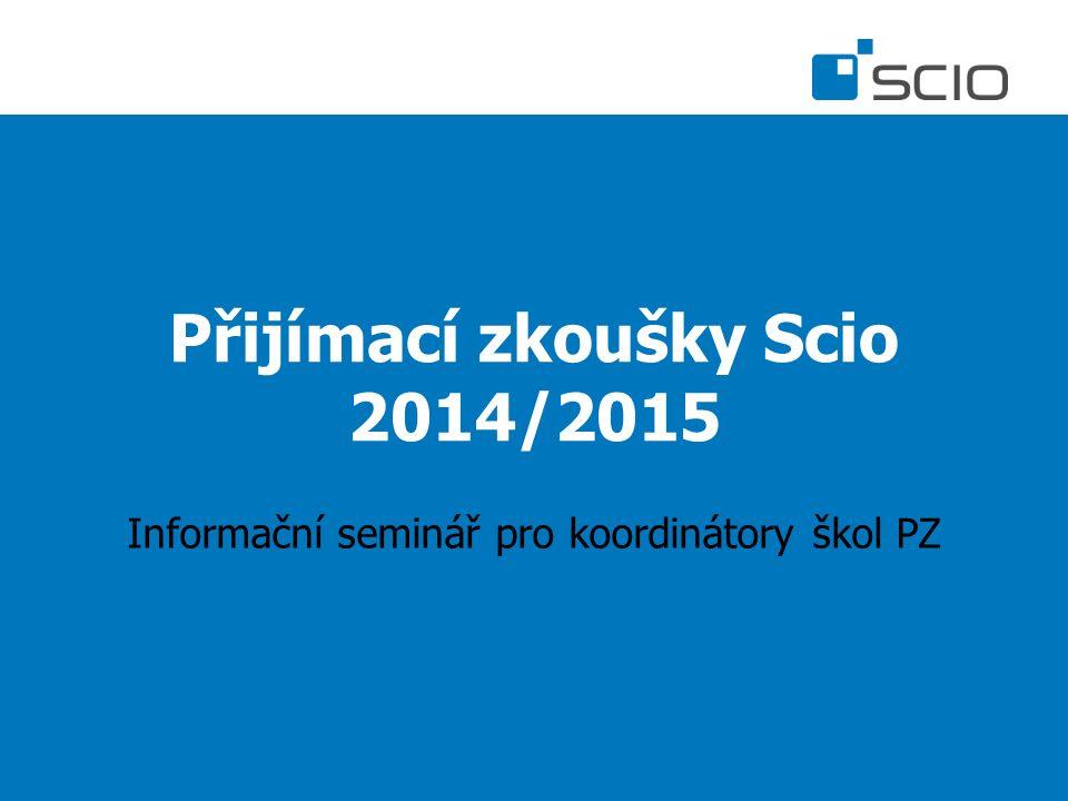 Přijímací zkoušky Scio 2014/2015 Informační seminář pro koordinátory škol PZ