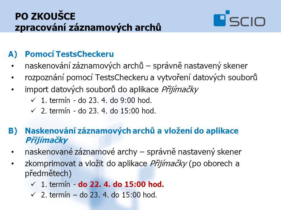 PO ZKOUŠCE zpracování záznamových archů A)Pomocí TestsCheckeru naskenování záznamových archů – správně nastavený skener rozpoznání pomocí TestsCheckeru a vytvoření datových souborů import datových souborů do aplikace Přijímačky 1.
