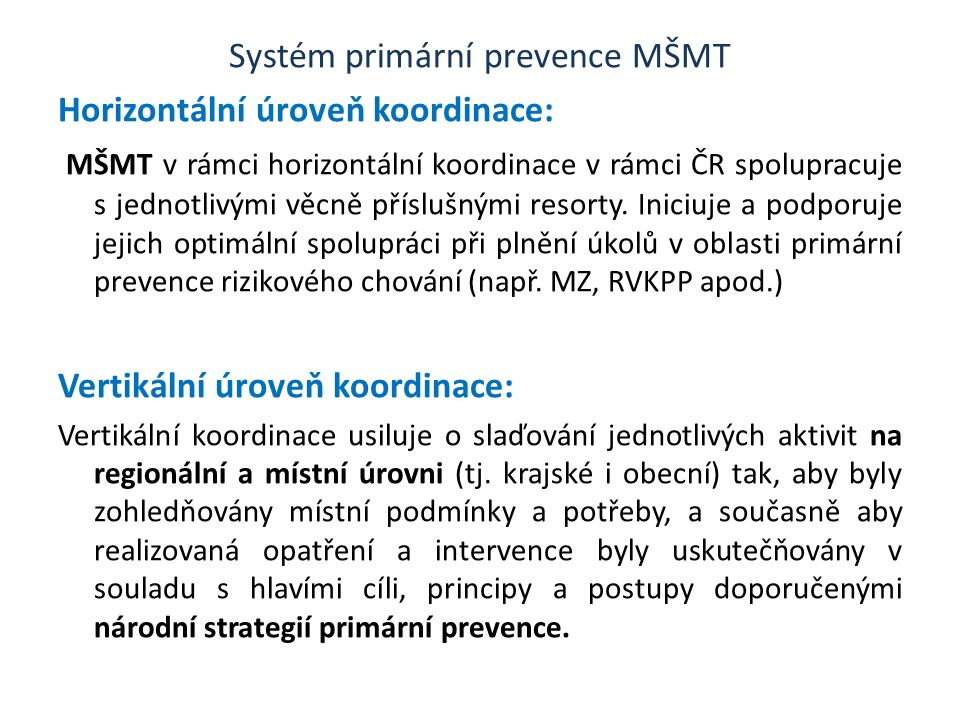 Systém primární prevence MŠMT Horizontální úroveň koordinace: MŠMT v rámci horizontální koordinace v rámci ČR spolupracuje s jednotlivými věcně příslušnými resorty.
