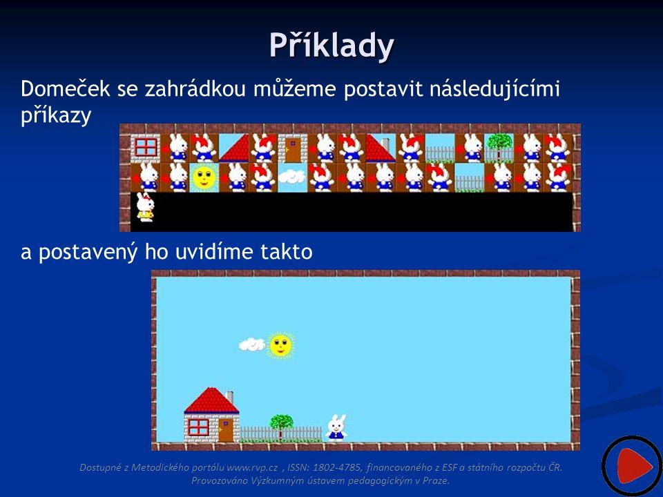 Příklady Domeček se zahrádkou můžeme postavit následujícími příkazy Dostupné z Metodického portálu www.rvp.cz, ISSN: 1802-4785, financovaného z ESF a státního rozpočtu ČR.