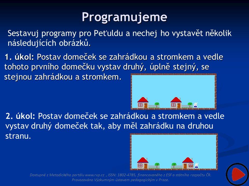Programujeme. Sestavuj programy pro Peťuldu a nechej ho vystavět několik následujících obrázků.