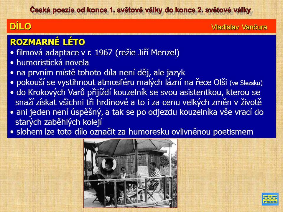 DÍLO Vladislav Vančura ROZMARNÉ LÉTO filmová adaptace v r. 1967 (režie Jiří Menzel) humoristická novela na prvním místě tohoto díla není děj, ale jazy